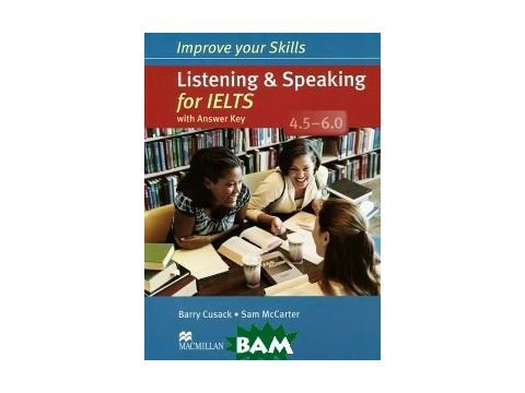 Improve Your Skills: Listening&Speaking for IELTS 4.5-6.0 Student`s Book with Key Pack Киев
