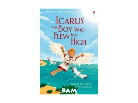 Icarus, the Boy Who Flew Too High. Young Reading 1 Киев