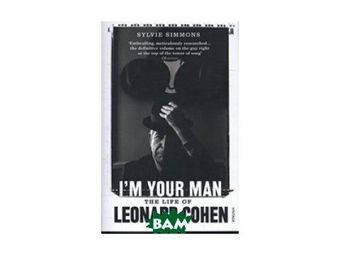 I`m Your Man. The Life Of Leonard Cohen Киев