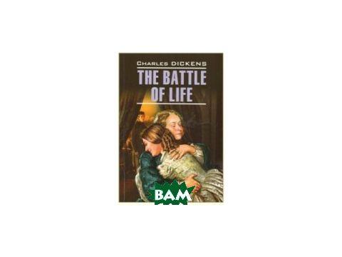 Битва жизни. The Battle of Life. Книга для чтения на английском языке