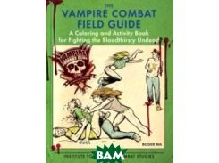 The Vampire Combat Field Guide. A Coloring and Activity Book for Fighting the Bloodthirsty Undead