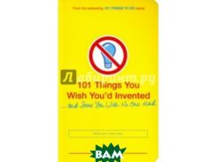 101 Things You Wish You`d Invented