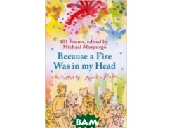 Because a Fire Was in My Head: 100 Poems