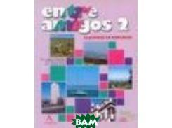 Entre Amigos 2. Cuaderno de ejercicios
