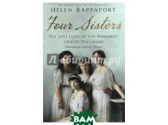 Four Sisters. The Lost Lives of the Romanov Grand Duchesses