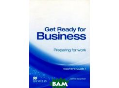Get Ready for Business: Preparing for Work: Teacher s Guide 1