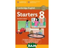 Starters 8: Student`s Book: A1: Authentic Examination Papers from Cambridge English Language Assessment