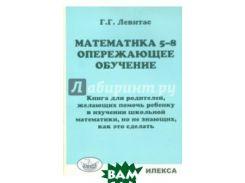 Математика. 5-8 классы. Опережающее обучение. Книга для родителей, желающих помочь ребенку