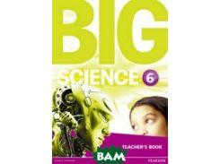 Big Science 6. Teacher`s Book