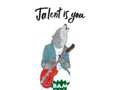 Talent is you