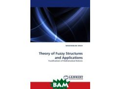 Theory of Fuzzy Structures and Applications