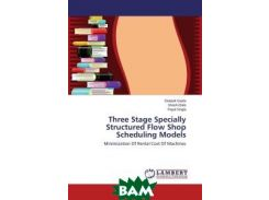 Three Stage Specially Structured Flow Shop Scheduling Models