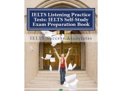 IELTS Listening Practice Tests. IELTS Self-Study Exam Preparation Book for IELTS for Academic Purposes and General Training Modules
