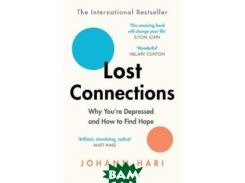 Lost Connections. Why You`re Depressed and How to Find Hope