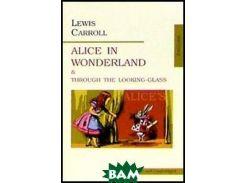 Alice in Wonderland and Through the Looking-Glass / Алиса в Стране Чудес. Алиса в Зазеркалье