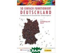 So einfach funktioniert Deutschland. Ausbildung und Beruf