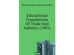Educational Foundations Of Trade And Industry (1901)
