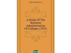 A Study Of The Business Administration Of Colleges (1921)