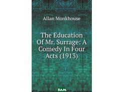 The Education Of Mr. Surrage: A Comedy In Four Acts (1913)