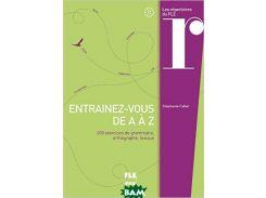 Entra&238;nez-vous de A&224; Z: 200 exercices de grammaire, orthographe, lexique