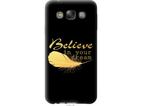 Чехол на Samsung Galaxy E7 E700H Верь в свою мечту (3748u-139-22700)